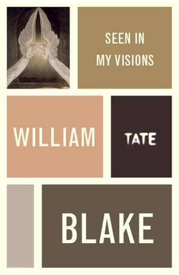 William Blake: Seen in My Visions: A Descriptive Catalogue of Pictures ebook by William Blake