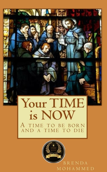 Your Time is Now: A Time to be Born and a Time to Die ebook by Brenda Mohammed