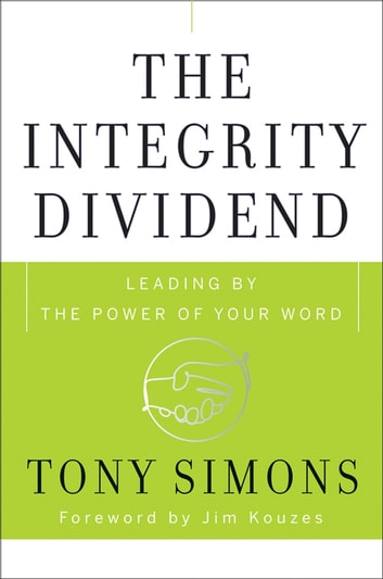 The Integrity Dividend - Leading by the Power of Your Word ebook by Tony Simons