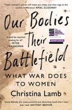 Our Bodies, Their Battlefield: What War Does to Women ebook by Christina Lamb