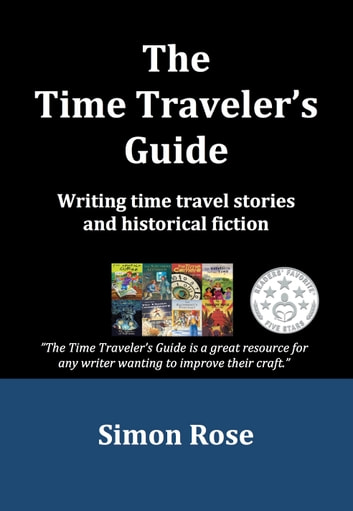 The Time Traveler's Guide - Writing time travel stories and historical fiction ebook by Simon Rose
