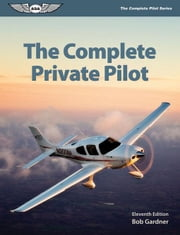 The Complete Private Pilot ebook by Gardner, Bob