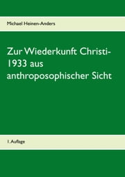 Zur Wiederkunft Christi - 1933 aus anthroposophischer Sicht ebook by Michael Heinen-Anders
