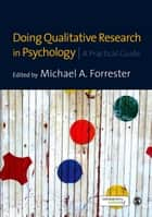 Doing Qualitative Research in Psychology - A Practical Guide ebook by Michael Forrester