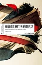 Building Better Britains? - Settler Societies in the British World, 1783-1920 ebook by Cecilia Morgan