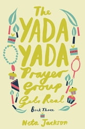 The Yada Yada Prayer Group Gets Real ebook by Neta Jackson