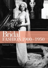 Bridal Fashion 1900–1950 ebook by Kathleen York