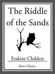 The Riddle of the Sands ebook by Eskrine Childres