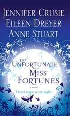 The Unfortunate Miss Fortunes ebook by Jennifer Crusie,Eileen Dreyer,Anne Stuart