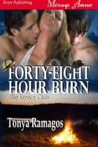 Forty-Eight Hour Burn ebook by Tonya Ramagos