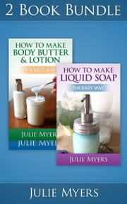 "(2 Book Bundle) ""How To Make Liquid Soap"" & ""How To Make Body Butter & Lotion"" - Easy Soapmaking, #6 ebook by Julie Myers"