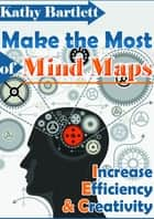 Make the Most of Mind Maps ebook by Kathy Bartlett