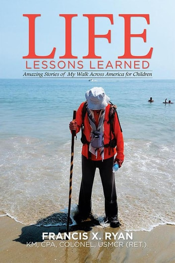 Life Lessons Learned - Amazing Stories of My Walk Across America for Children ebook by Francis X. Ryan