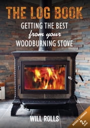 The Log Book - Getting The Best From Your Woodburning Stove ebook by Will Rolls