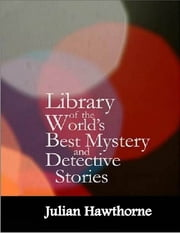 Library of the World's Best Mystery and Detective Stories ebook by Julian Hawthorne