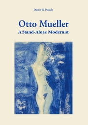 Otto Mueller - A Stand-Alone Modernist ebook by Dieter W. Posselt