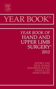 Year Book of Hand and Upper Limb Surgery 2012 ebook by Jeffrey Yao,Julie Adams,Jonathan E. Isaacs,Steve K. Lee,Marco Rizzo
