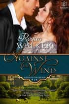 Against the Wind: Agents of the Crown - Book 2 ebook by Regan Walker