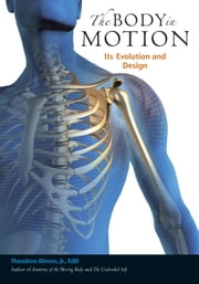 The Body in Motion - Its Evolution and Design ebook by Dimon Theodore, Jr., Ed.D.,G. David Brown