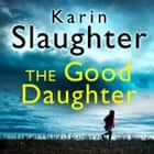 The Good Daughter Áudiolivro by Karin Slaughter, Susie James