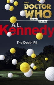 Doctor Who: The Death Pit (Time Trips) ebook by A.L. Kennedy