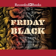Friday Black audiobook by Nana Kwame Adjei-Brenyah