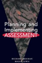 Planning and Implementing Assessment ebook by Freeman, Richard,Lewis, Roger (BP Professor of Learning Development, University of Humberside)