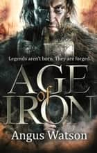 Age of Iron ebook by Angus Watson