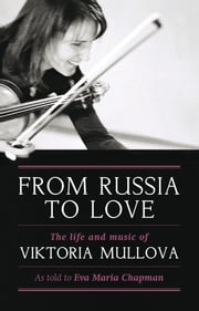 From Russia to Love - The Life and Music of Viktoria Mullova ebook by Eva Chapman