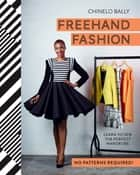 Freehand Fashion - Learn to sew the perfect wardrobe - no patterns required! ebook by Chinelo Bally