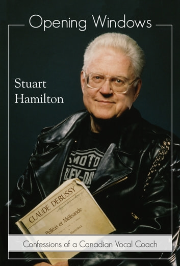 Opening Windows - Confessions of a Canadian Vocal Coach ebook by Stuart Hamilton