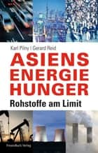 Asiens Energiehunger - Rohstoffe am Limit ebook by Karl Pilny