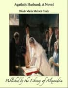 Agatha's Husband A Novel ebook by Dinah Maria Mulock Craik