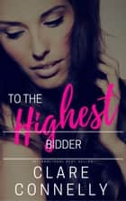 To the Highest Bidder ebook by Clare Connelly