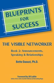The Visible Networker - Book 2: Announcements, Speaking & Relationships ebook by Bette Daoust, Ph.D.