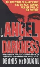 Angel of Darkness - The True Story of Randy Kraft and the Most Heinous Murder Spree ekitaplar by Dennis McDougal