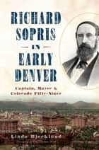 Richard Sopris in Early Denver ebook by Linda Bjorklund,Dr. Thomas Noel