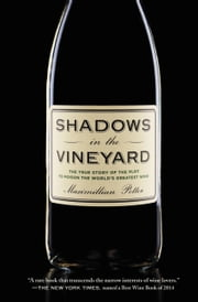 Shadows in the Vineyard - The True Story of the Plot to Poison the World's Greatest Wine ebook by Maximillian Potter