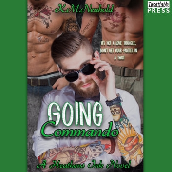 Going Commando - Heathens Ink Volume 2 audiobook by K.M. Neuhold