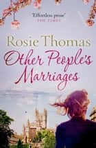 Other People's Marriages ebook by Rosie Thomas