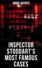 Inspector Stoddart's Most Famous Cases - Including The Man with the Dark Beard, Who Killed Charmian Karslake, The Crime at Tattenham Corner & The Crystal Beads Murder eBook by Annie Haynes