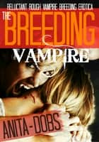 The Breeding Vampire ebook by
