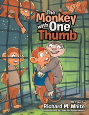 The Monkey with One Thumb ebook by Richard M. White,Joel Ray PellerinUndo
