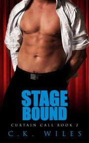 Stage Bound - A Romantic Comedy ebook by C.K. Wiles
