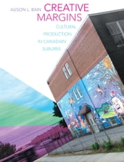 Creative Margins - Cultural Production in Canadian Suburbs ebook by Alison L. Bain