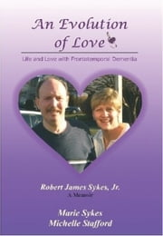 An Evolution of Love - Life and Love with Frontotemporal Dementia ebook by Marie Sykes