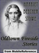 Oldtown Fireside Stories (Mobi Classics) ebook by Harriet Beecher Stowe