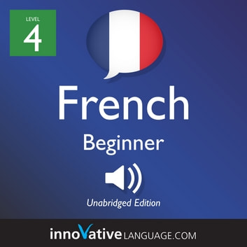 Learn French - Level 4: Beginner French - Volume 1: Lessons 1-25 audiobook by Innovative Language Learning,LLC