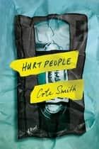 Hurt People - A Novel ebook by Cote Smith