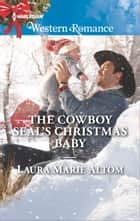 The Cowboy SEAL's Christmas Baby ebook by Laura Marie Altom